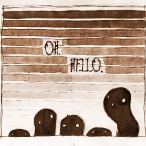 the oh hello's – hello my old heart